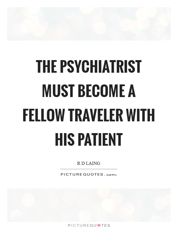 The psychiatrist must become a fellow traveler with his patient Picture Quote #1