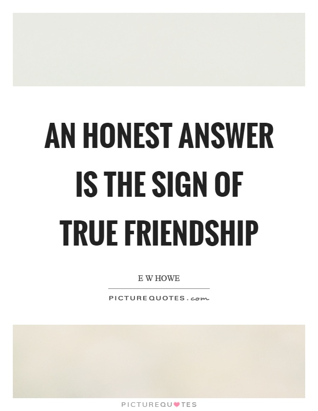 Quotes About Honesty In Friendship Interesting An Honest Answer Is The Sign Of True Friendship  Picture Quotes