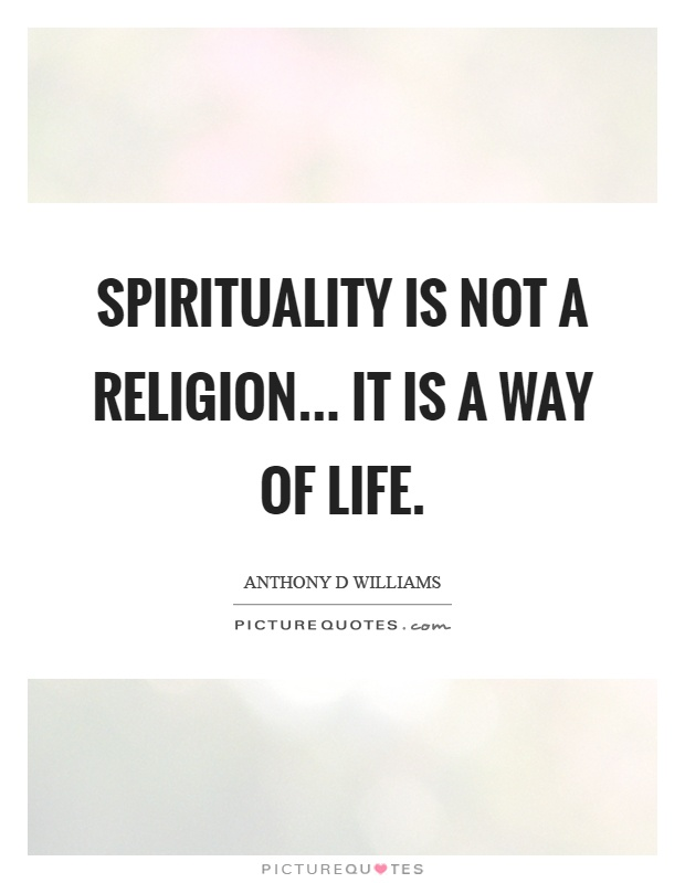Spirituality is not a religion... It is a way of life Picture Quote #1