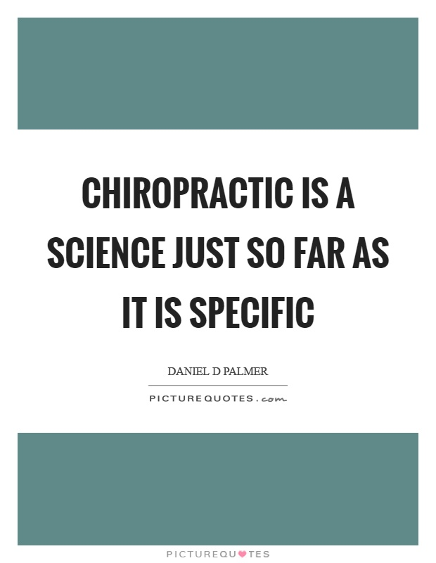 Chiropractic is a science just so far as it is specific Picture Quote #1