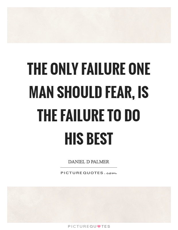 The only failure one man should fear, is the failure to do his best Picture Quote #1