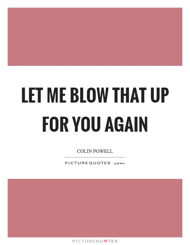 Let me blow that up for you again Picture Quote #1