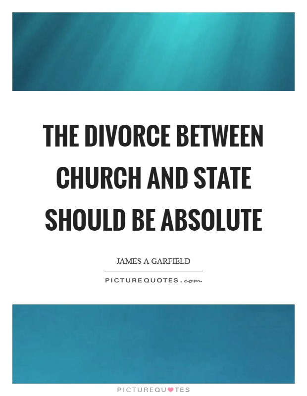 The divorce between church and state should be absolute Picture Quote #1
