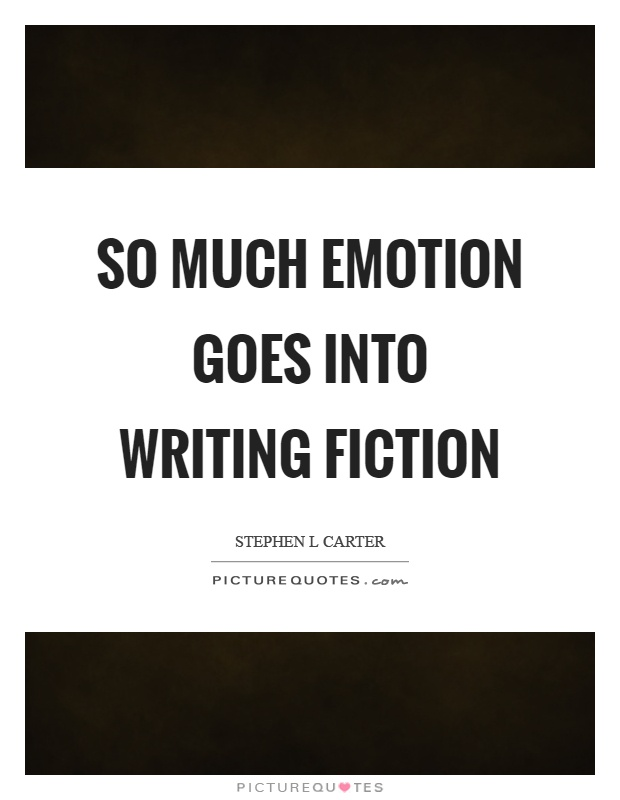So much emotion goes into writing fiction Picture Quote #1