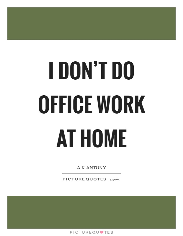 Image of: Positive Dont Do Office Work At Home Picture Quote 1 Picturequotescom Dont Do Office Work At Home Picture Quotes