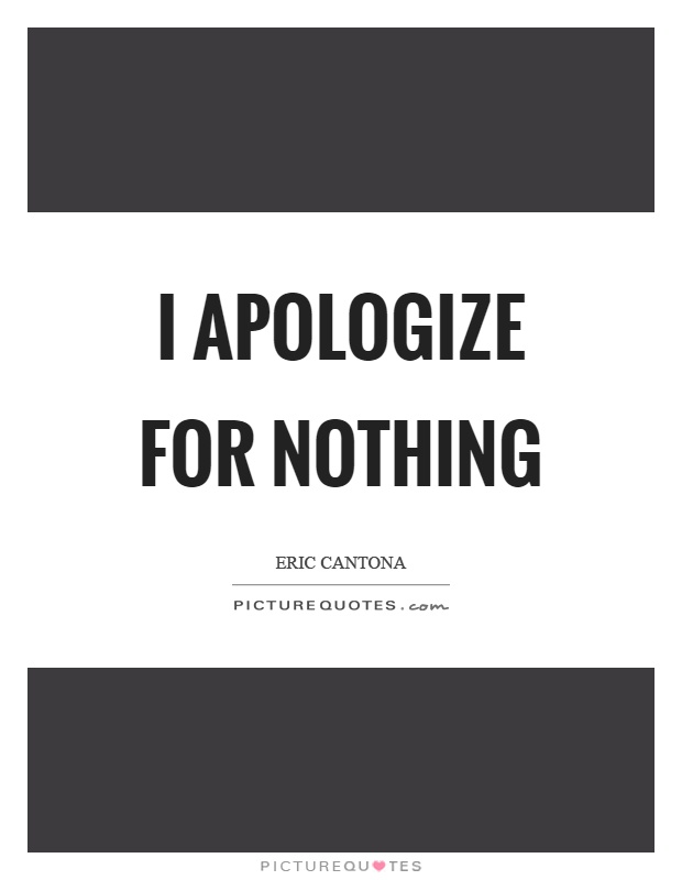 I apologize for nothing Picture Quote #1