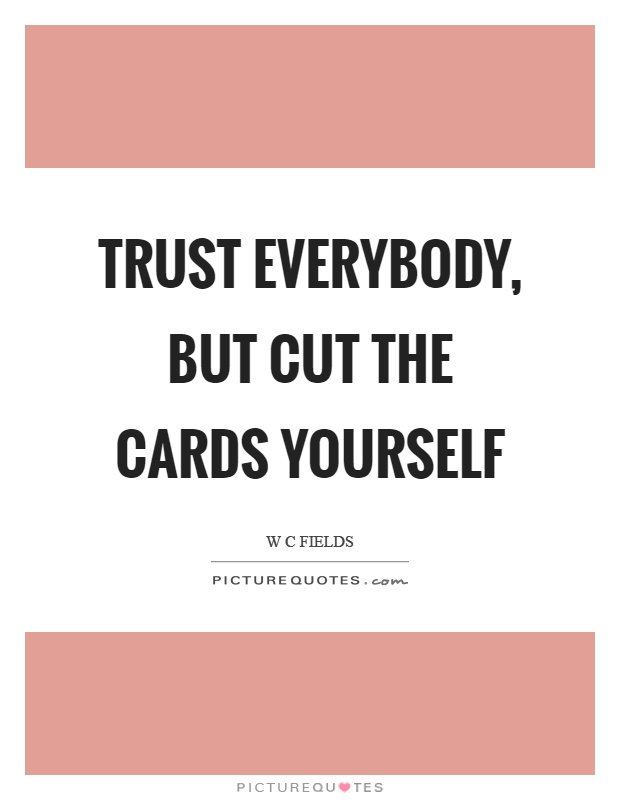 Trust everybody, but cut the cards yourself Picture Quote #1
