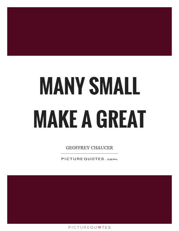 Many small make a great Picture Quote #1