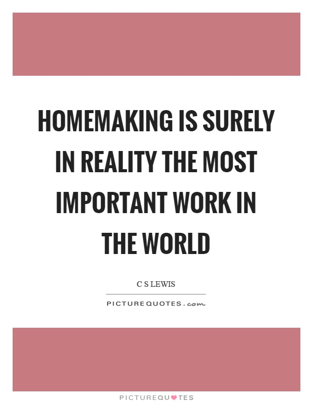Homemaking is surely in reality the most important work in the world Picture Quote #1