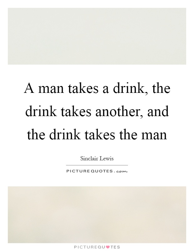 A man takes a drink, the drink takes another, and the drink takes the man Picture Quote #1