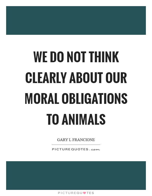 are animals part of our moral All animals are equal a liberation movement demands an expansion of our moral horizons and an extension or parts of this article appeared in a.