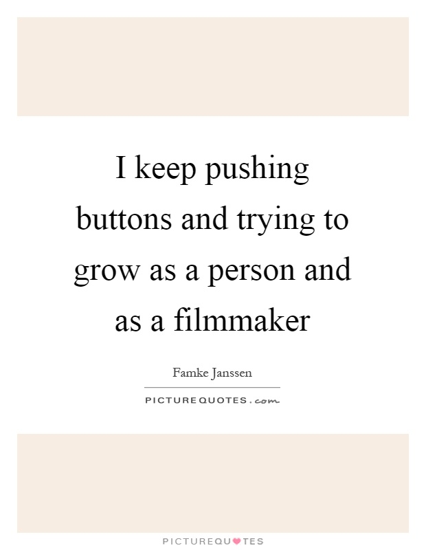 I keep pushing buttons and trying to grow as a person and as a filmmaker Picture Quote #1