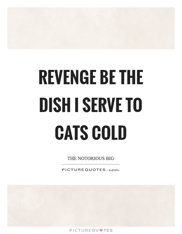 Revenge be the dish I serve to cats cold Picture Quote #1