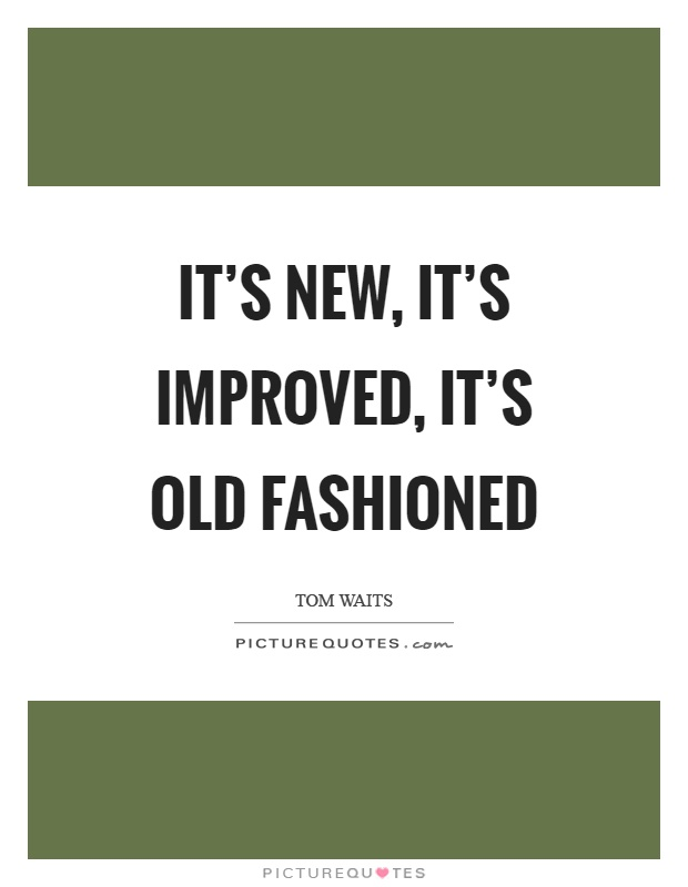 It's new, it's improved, it's old fashioned Picture Quote #1