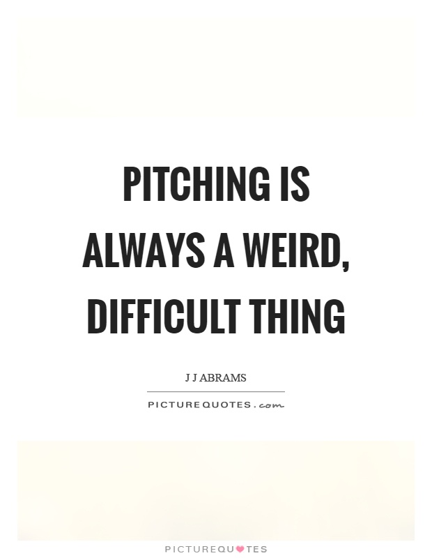 Pitching is always a weird, difficult thing Picture Quote #1