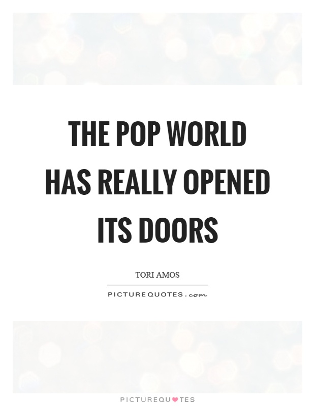 The pop world has really opened its doors Picture Quote #1