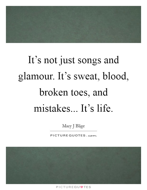 It 39 S Not Just Songs And Glamour It 39 S Sweat Blood Broken Toes Picture Quotes