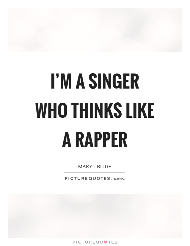 Im A Singer Who Thinks Like A Rapper Picture Quotes