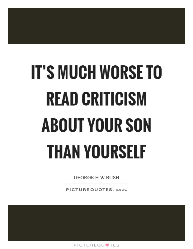 It's much worse to read criticism about your son than yourself Picture Quote #1