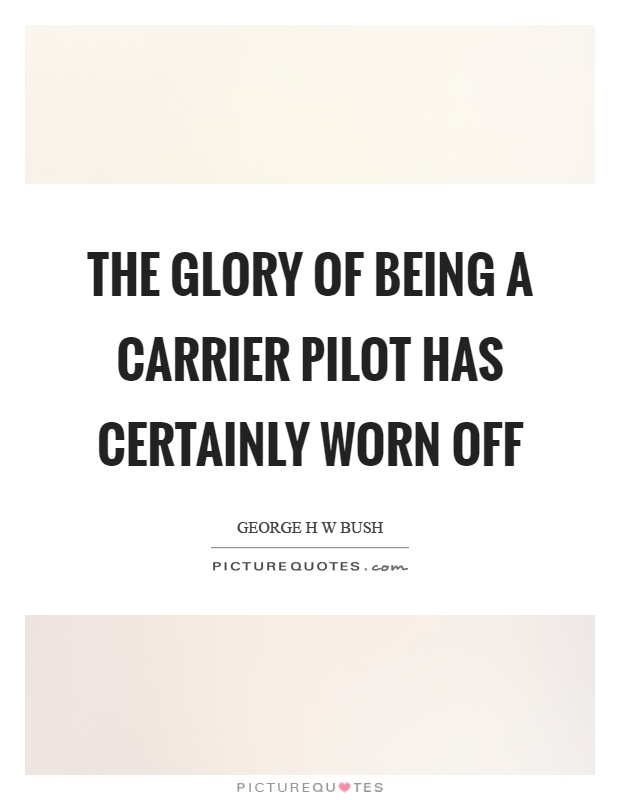 The glory of being a carrier pilot has certainly worn off Picture Quote #1