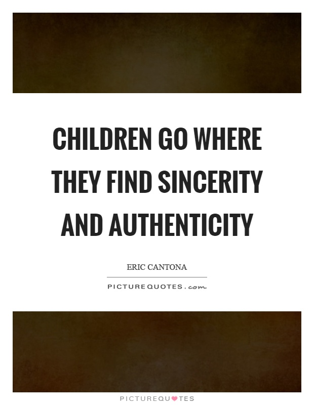 Children go where they find sincerity and authenticity Picture Quote #1