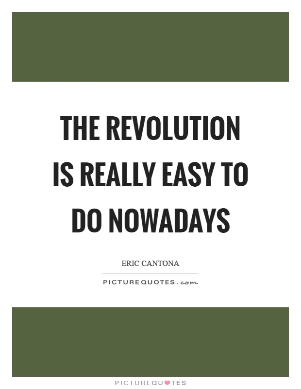 The revolution is really easy to do nowadays Picture Quote #1