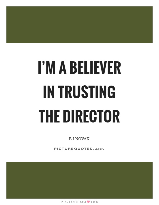 I'm a believer in trusting the director Picture Quote #1