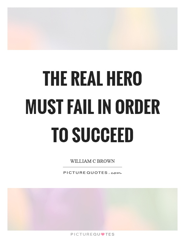 The real hero must fail in order to succeed Picture Quote #1