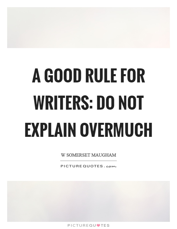 A good rule for writers: do not explain overmuch Picture Quote #1