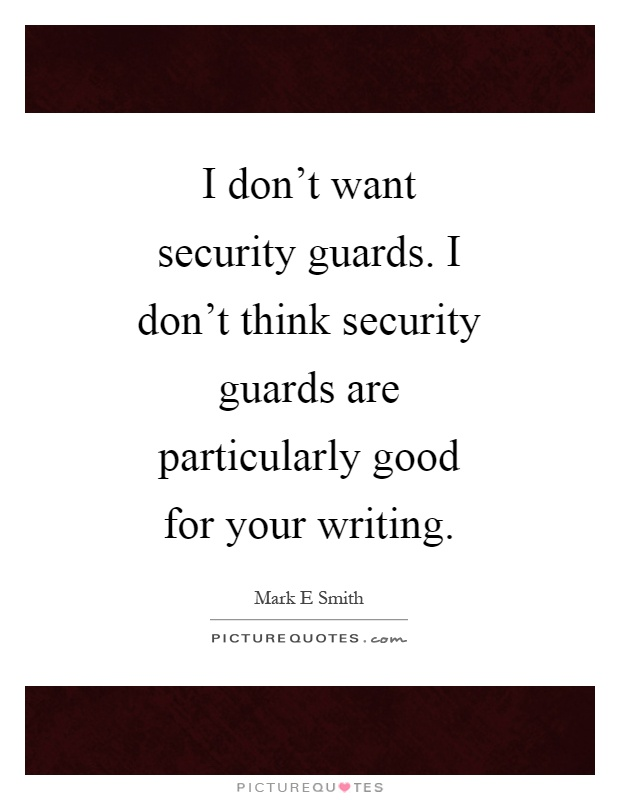 why i want to be a security guard Hiring a security guard or security services will at least help you transfer this burden of tension to someone who is more efficient, competent and appropriately trained to handle such situationsthe security guard safeguards, patrols and monitors the area of the premises that is assigned to him.