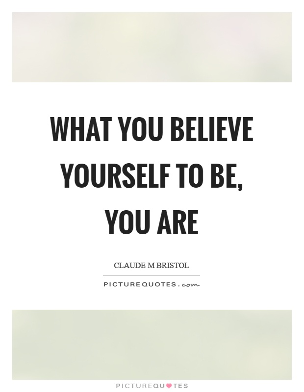 What you believe yourself to be, you are Picture Quote #1