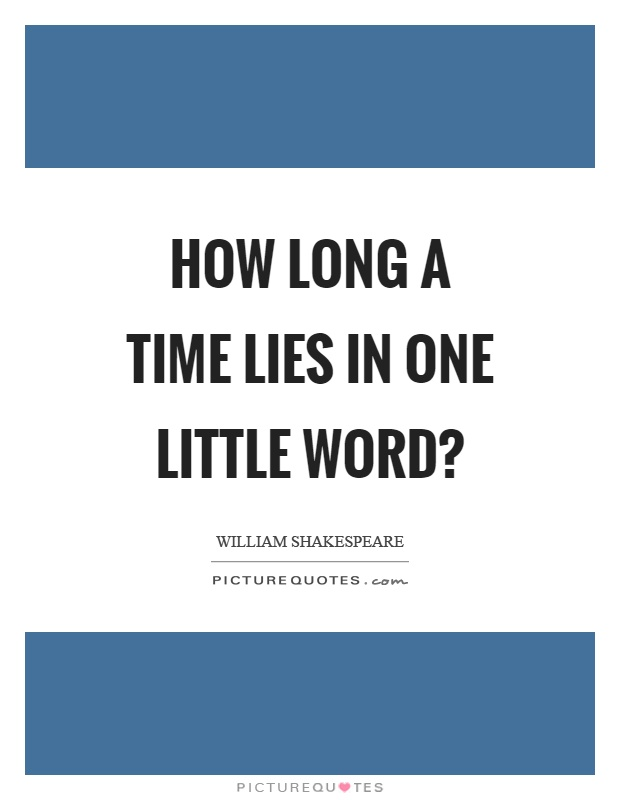 How long a time lies in one little word? Picture Quote #1