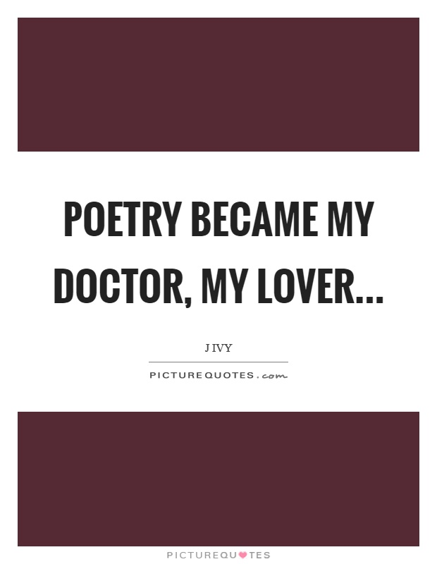 Poetry became my doctor, my lover Picture Quote #1