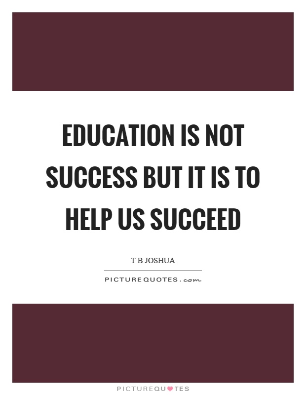 Education is not success but it is to help us succeed Picture Quote #1
