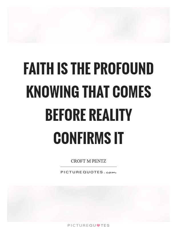Faith is the profound knowing that comes before reality confirms it Picture Quote #1