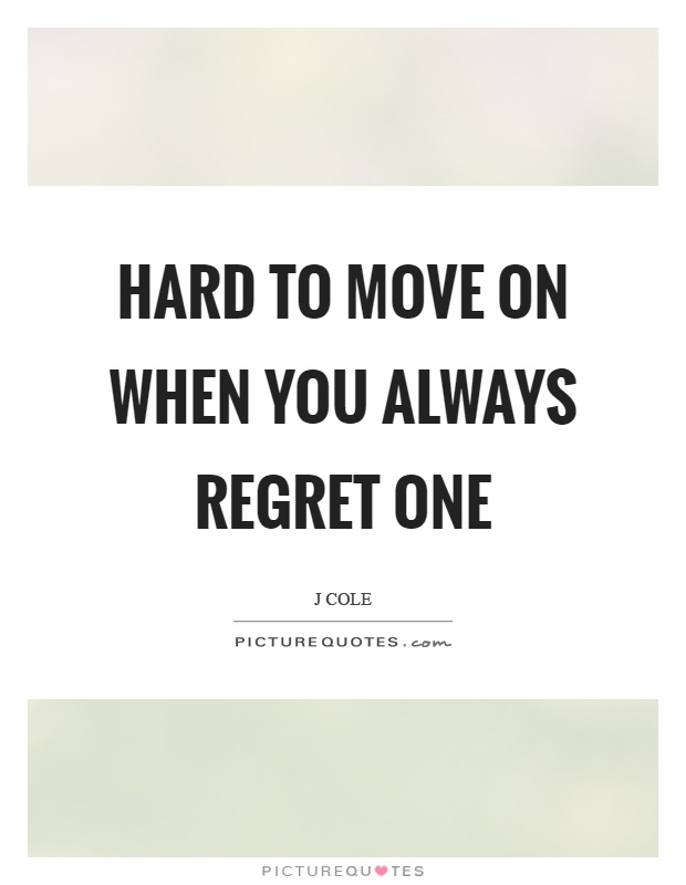 Hard to move on when you always regret one Picture Quote #1