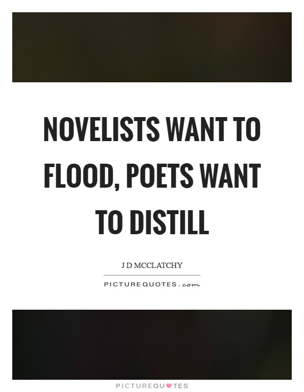 Novelists want to flood, poets want to distill Picture Quote #1