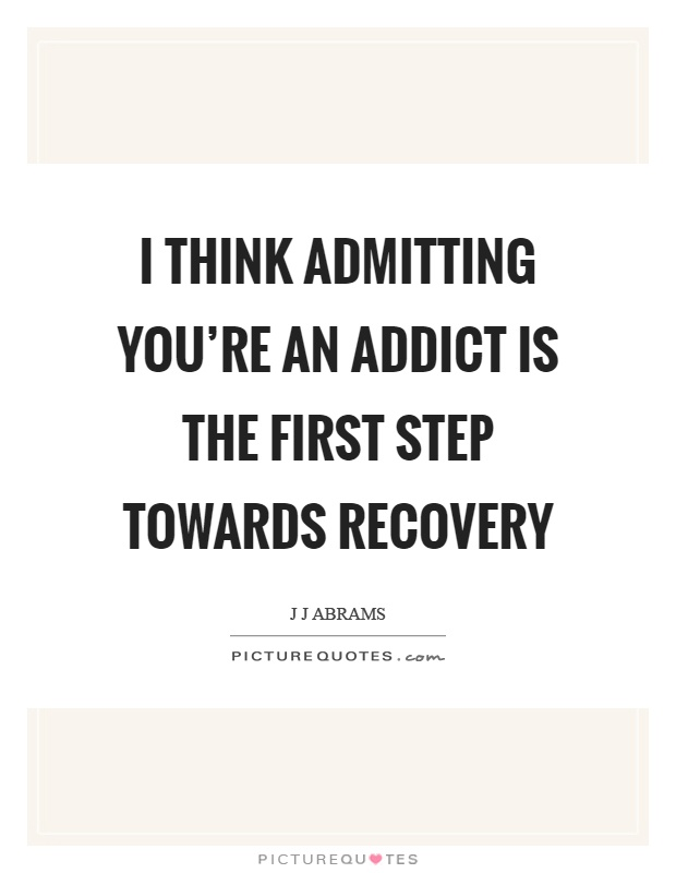 I think admitting you're an addict is the first step towards recovery Picture Quote #1