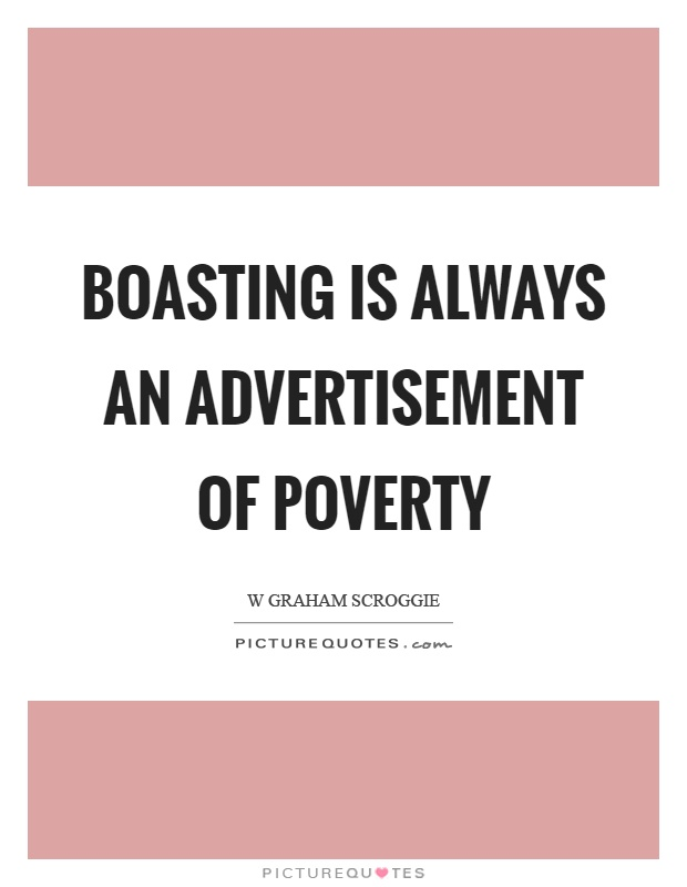 Boasting is always an advertisement of poverty Picture Quote #1