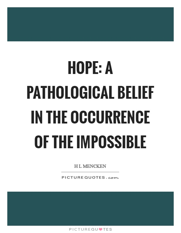 Hope: A pathological belief in the occurrence of the impossible Picture Quote #1