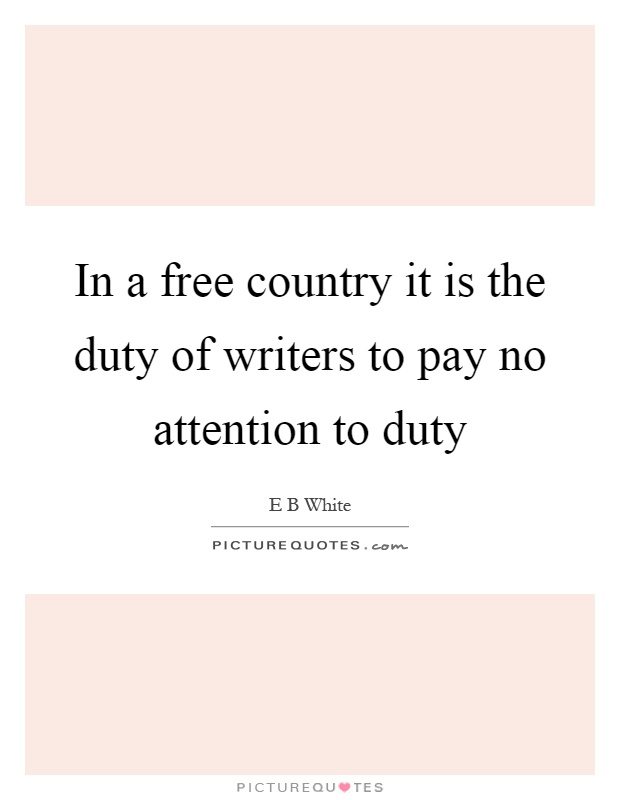 In a free country it is the duty of writers to pay no attention to duty Picture Quote #1