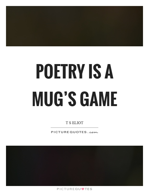 Poetry is a mug's game Picture Quote #1