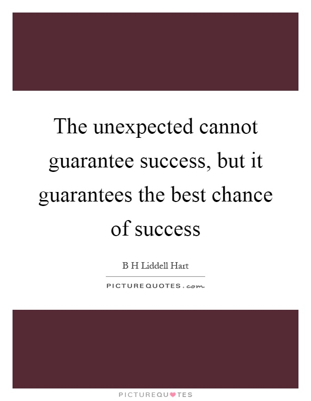 The unexpected cannot guarantee success, but it guarantees the best chance of success Picture Quote #1