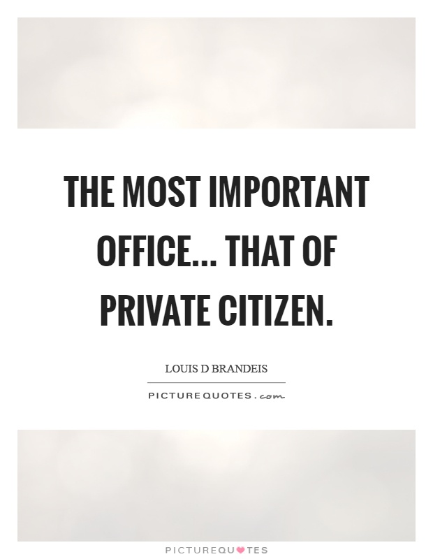 The most important office... that of private citizen Picture Quote #1