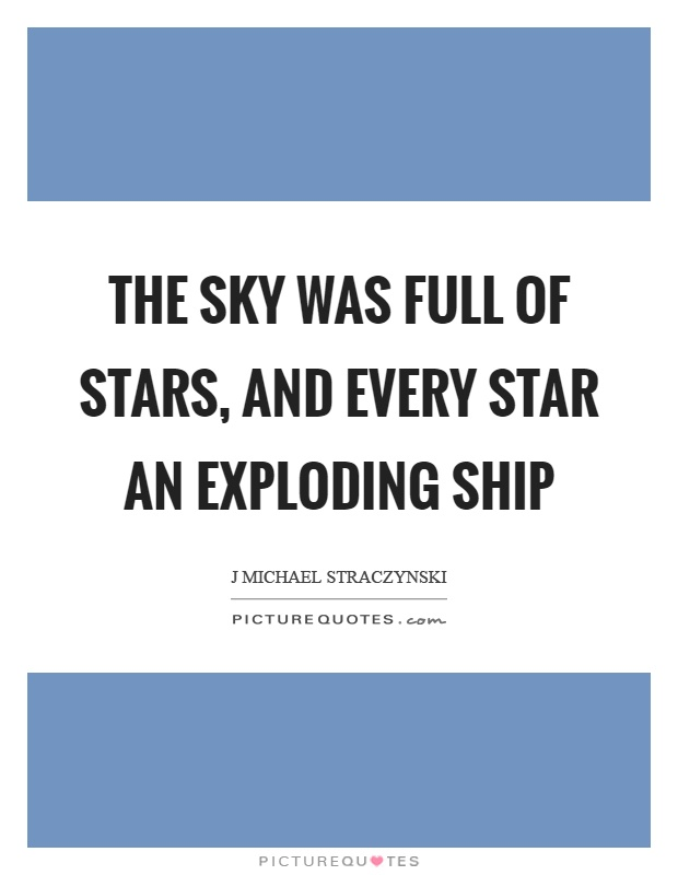 The sky was full of stars, and every star an exploding ship Picture Quote #1