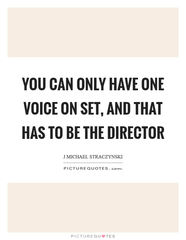 You can only have one voice on set, and that has to be the director Picture Quote #1