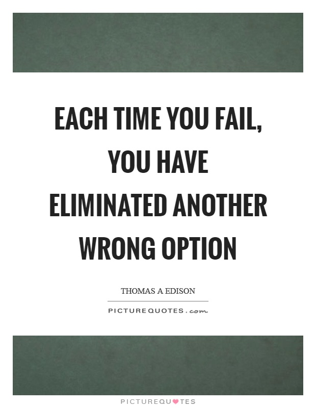 Each time you fail, you have eliminated another wrong option Picture Quote #1