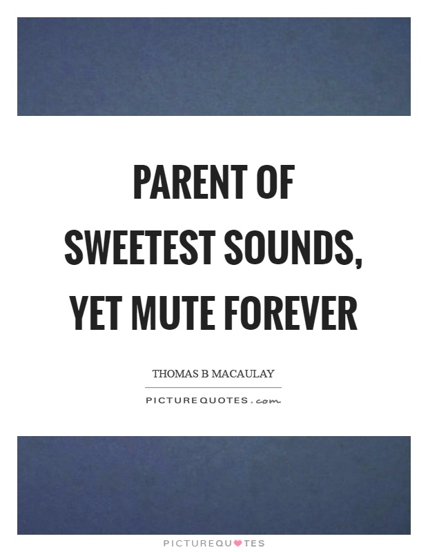 Parent of sweetest sounds, yet mute forever Picture Quote #1