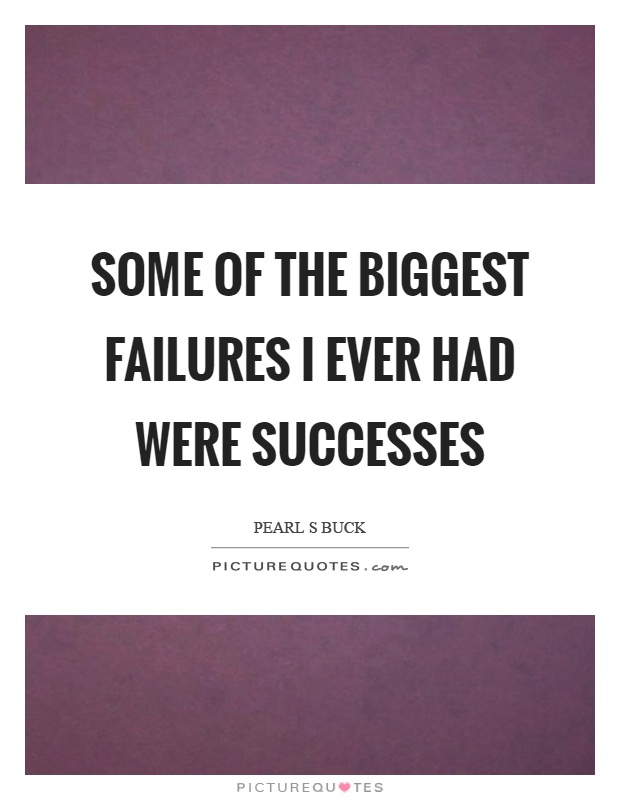 Some of the biggest failures I ever had were successes Picture Quote #1