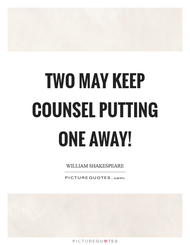 Two may keep counsel putting one away! Picture Quote #1